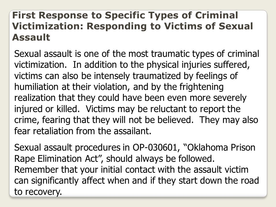 First Response to Specific Types of Criminal Victimization: Responding to Victims of Sexual Assault Sexual assault is one of the most traumatic types