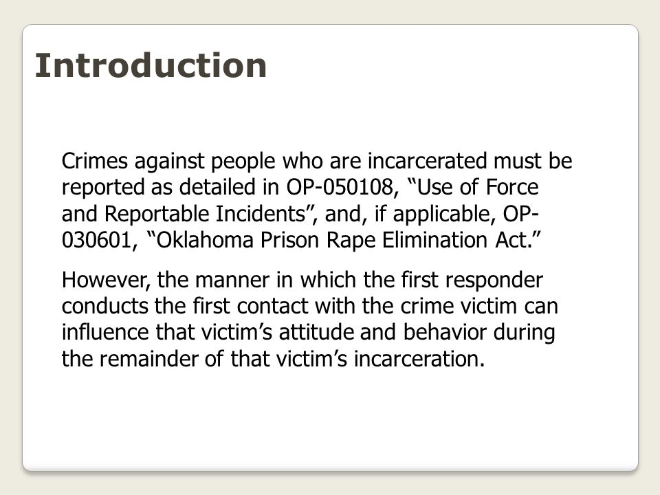 """Introduction Crimes against people who are incarcerated must be reported as detailed in OP-050108, """"Use of Force and Reportable Incidents"""", and, if ap"""