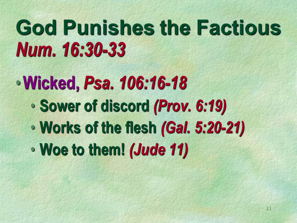 11 God Punishes the Factious Num. 16:30-33 Wicked, Psa.