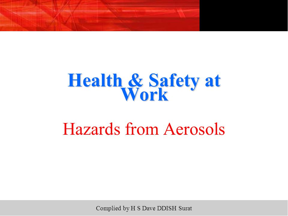 Complied by H S Dave DDISH Surat  To understand the hazards associated with aerosol products.