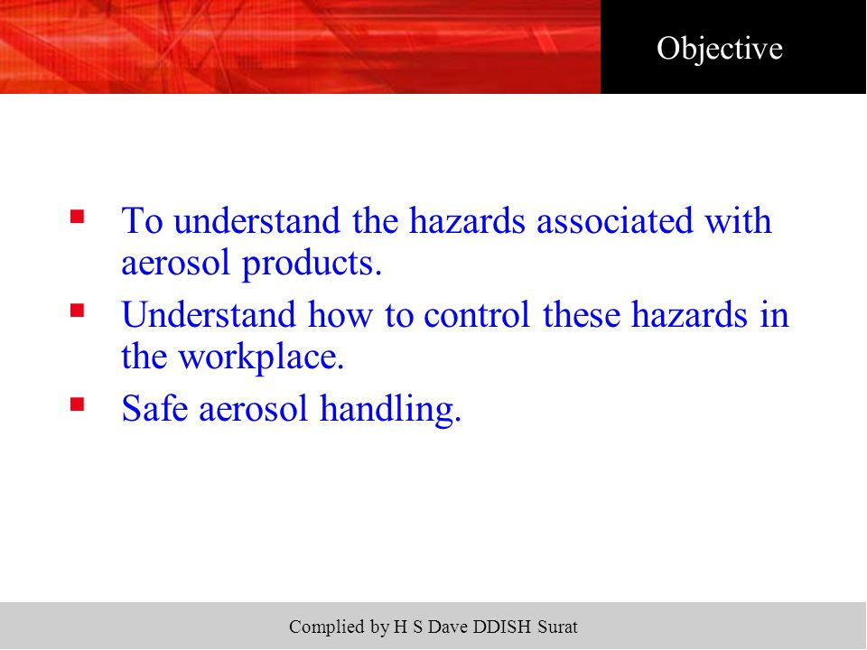 Complied by H S Dave DDISH Surat  To understand the hazards associated with aerosol products.