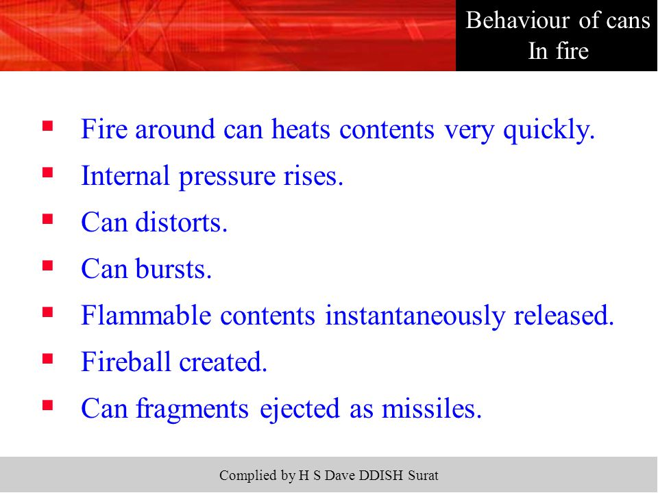 Complied by H S Dave DDISH Surat  Fire around can heats contents very quickly.