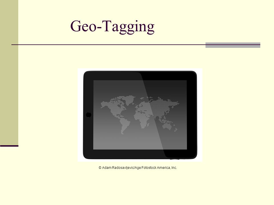 Geo-Tagging © Adam Radosavljevic/Age Fotostock America, Inc.