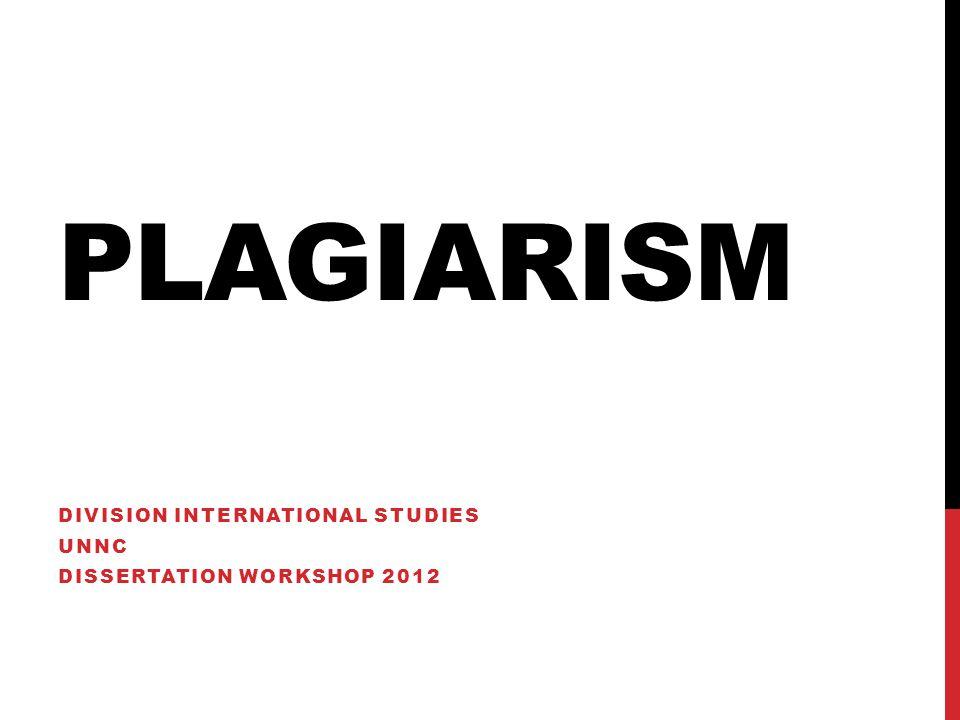 PLAGIARISM DIVISION INTERNATIONAL STUDIES UNNC DISSERTATION WORKSHOP 2012