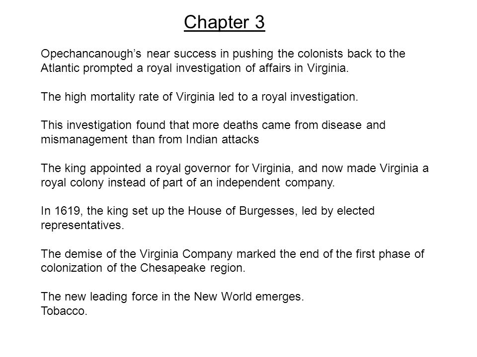 Chapter 3 Opechancanough's near success in pushing the colonists back to the Atlantic prompted a royal investigation of affairs in Virginia. The high