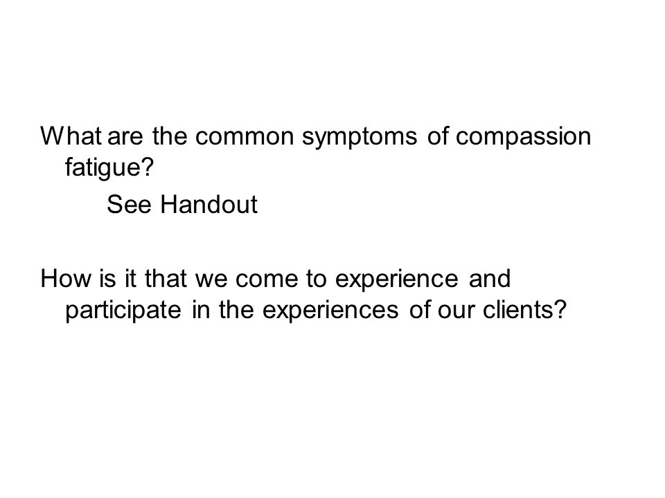 What are the common symptoms of compassion fatigue.