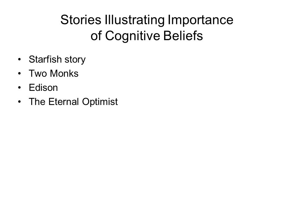 Stories Illustrating Importance of Cognitive Beliefs Starfish story Two Monks Edison The Eternal Optimist