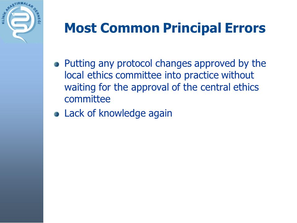 Most Common Principal Errors Putting any protocol changes approved by the local ethics committee into practice without waiting for the approval of the