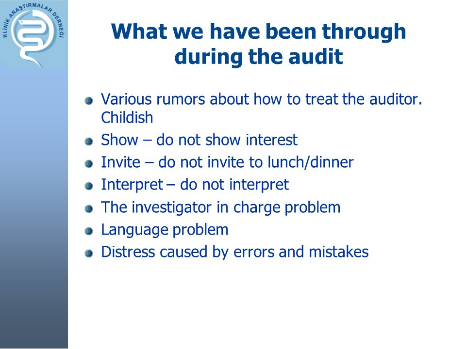 What we have been through during the audit Various rumors about how to treat the auditor. Childish Show – do not show interest Invite – do not invite