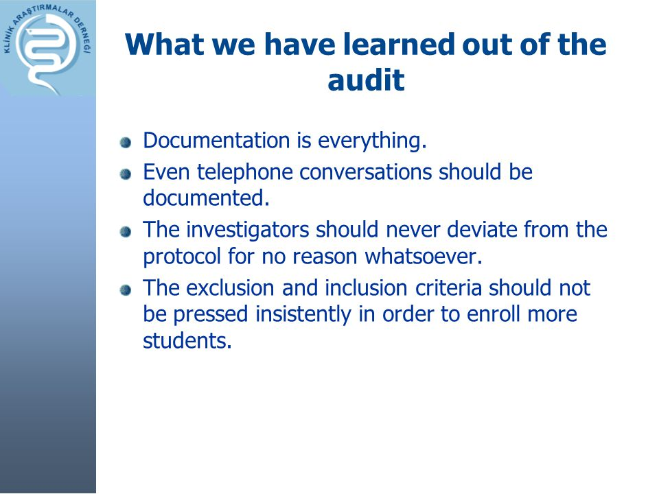 What we have learned out of the audit Documentation is everything. Even telephone conversations should be documented. The investigators should never d