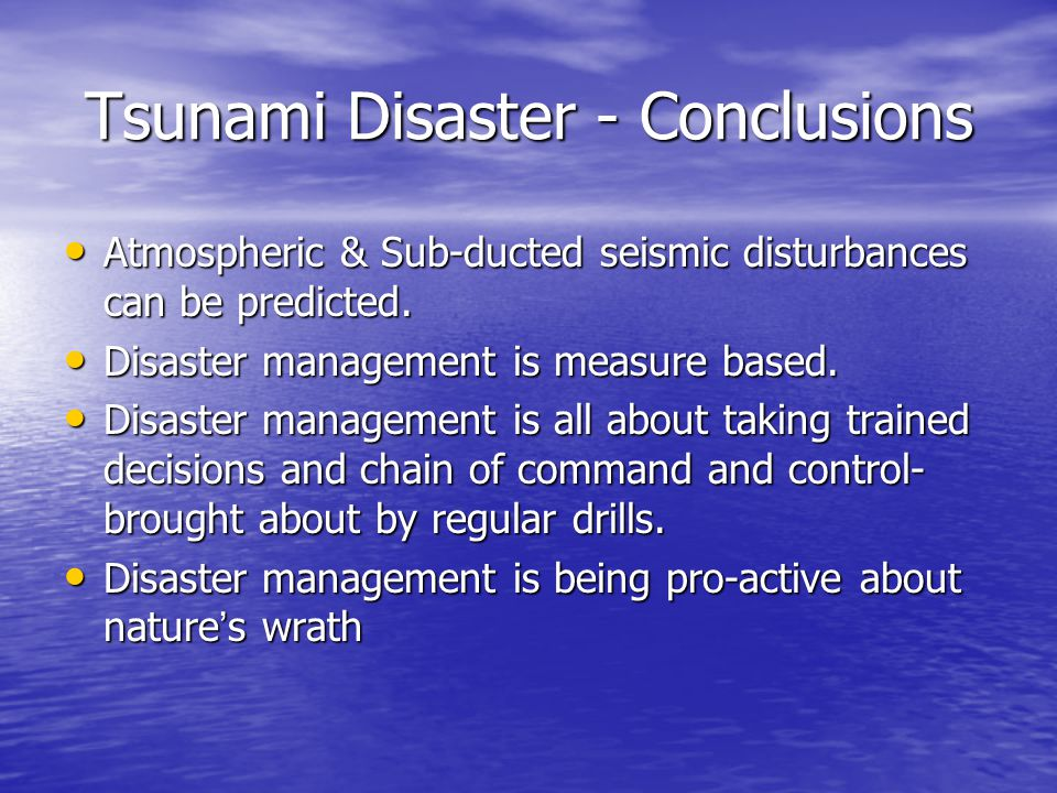 Tsunami Disaster - Conclusions Atmospheric & Sub-ducted seismic disturbances can be predicted. Atmospheric & Sub-ducted seismic disturbances can be pr