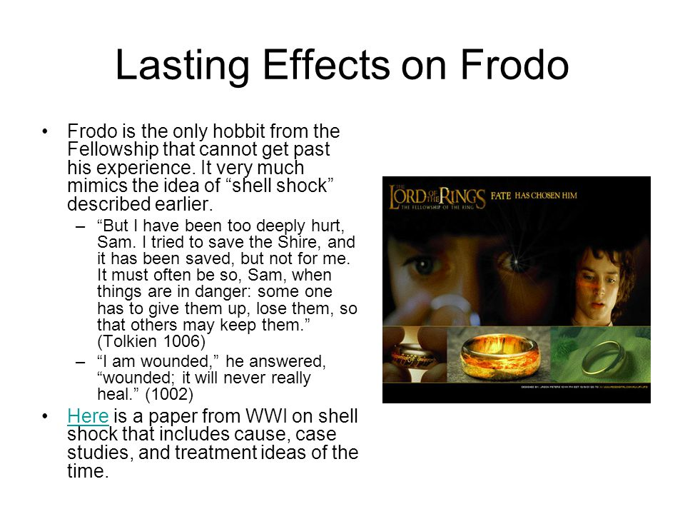 Lasting Effects on Frodo Frodo is the only hobbit from the Fellowship that cannot get past his experience.