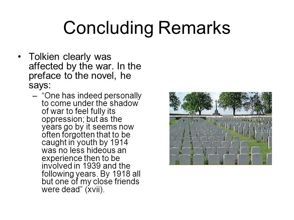 Concluding Remarks Tolkien clearly was affected by the war.