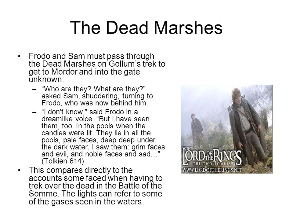 The Dead Marshes Frodo and Sam must pass through the Dead Marshes on Gollum's trek to get to Mordor and into the gate unknown: – Who are they.