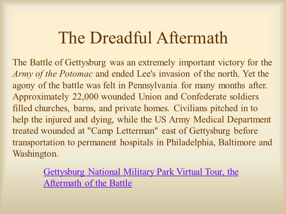 The Dreadful Aftermath The Battle of Gettysburg was an extremely important victory for the Army of the Potomac and ended Lee s invasion of the north.