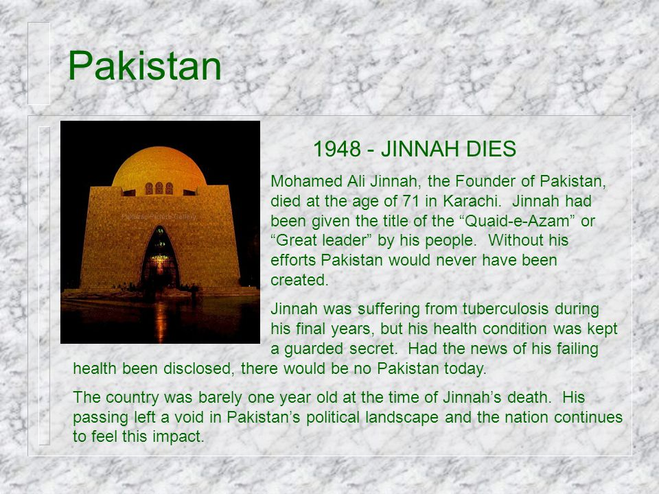 """Pakistan 1948 - JINNAH DIES Mohamed Ali Jinnah, the Founder of Pakistan, died at the age of 71 in Karachi. Jinnah had been given the title of the """"Qua"""