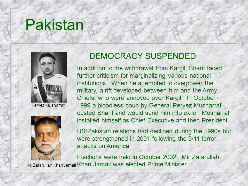 Pakistan DEMOCRACY SUSPENDED In addition to the withdrawal from Kargil, Sharif faced further criticism for marginalizing various national institutions
