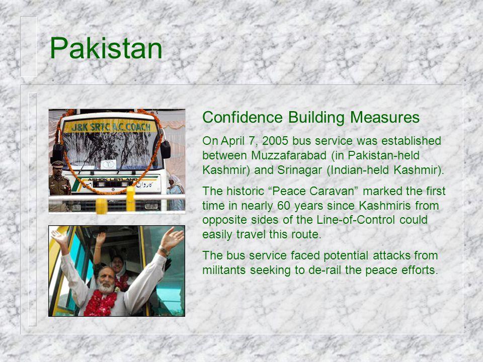 Pakistan Confidence Building Measures On April 7, 2005 bus service was established between Muzzafarabad (in Pakistan-held Kashmir) and Srinagar (India