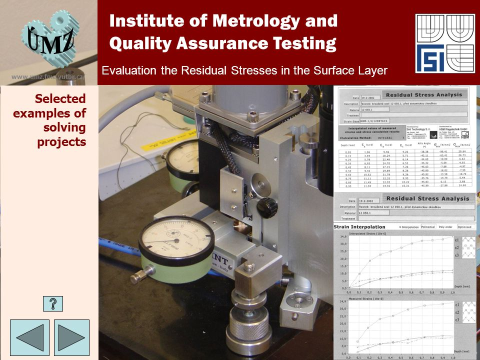 www.umz.fme.vutbr.cz/ Evaluation the Residual Stresses in the Surface Layer Institute of Metrology and Quality Assurance Testing Selected examples of solving projects