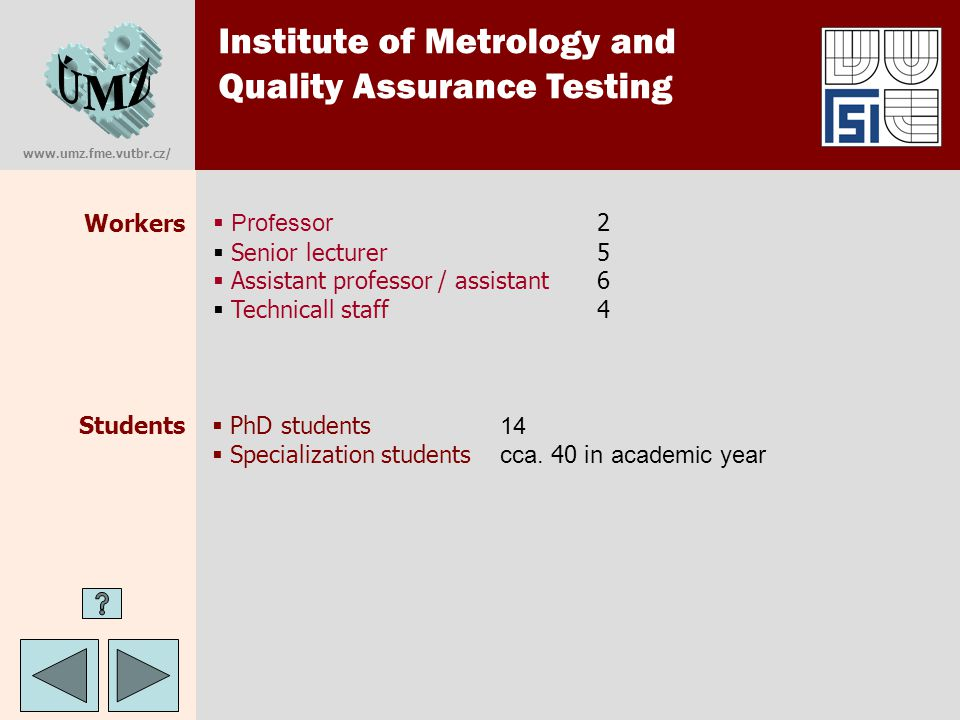 www.umz.fme.vutbr.cz/ Institute of Metrology and Quality Assurance Testing Laboratory of practical metrology Support fundamental education metologie longitude, angles and temperature.