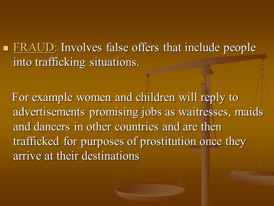 FRAUD: Involves false offers that include people into trafficking situations.