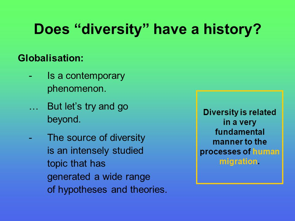 """Does """"diversity"""" have a history? Globalisation: - Is a contemporary phenomenon. …But let's try and go beyond. -The source of diversity is an intensely"""