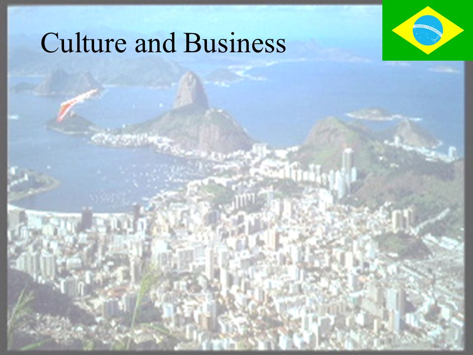 Culture  Brazil is multi-cultural with Africans, Arabs, Europeans & Native Americans  As a whole Brazilians favor conciliation and tolerance  Avoid direct confrontation and are good hosts  Pay importance to relationships  Value family ties but are individualistic  Brazilians take time to trust foreigners  Facial gazing & touching is common