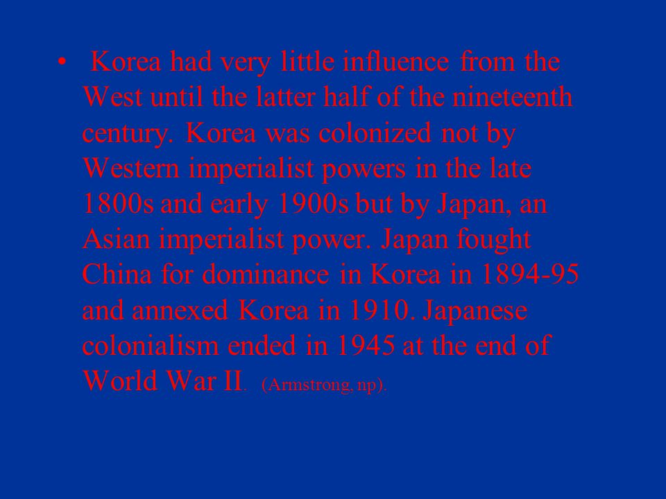 Korea had very little influence from the West until the latter half of the nineteenth century.