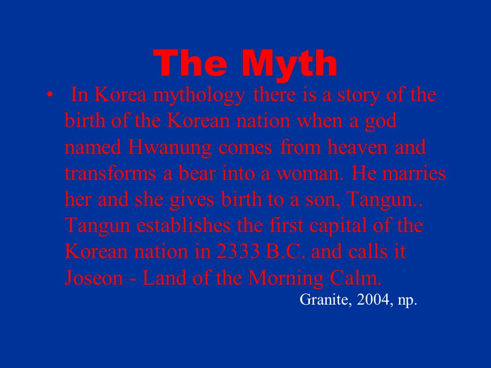 The Myth In Korea mythology there is a story of the birth of the Korean nation when a god named Hwanung comes from heaven and transforms a bear into a woman.