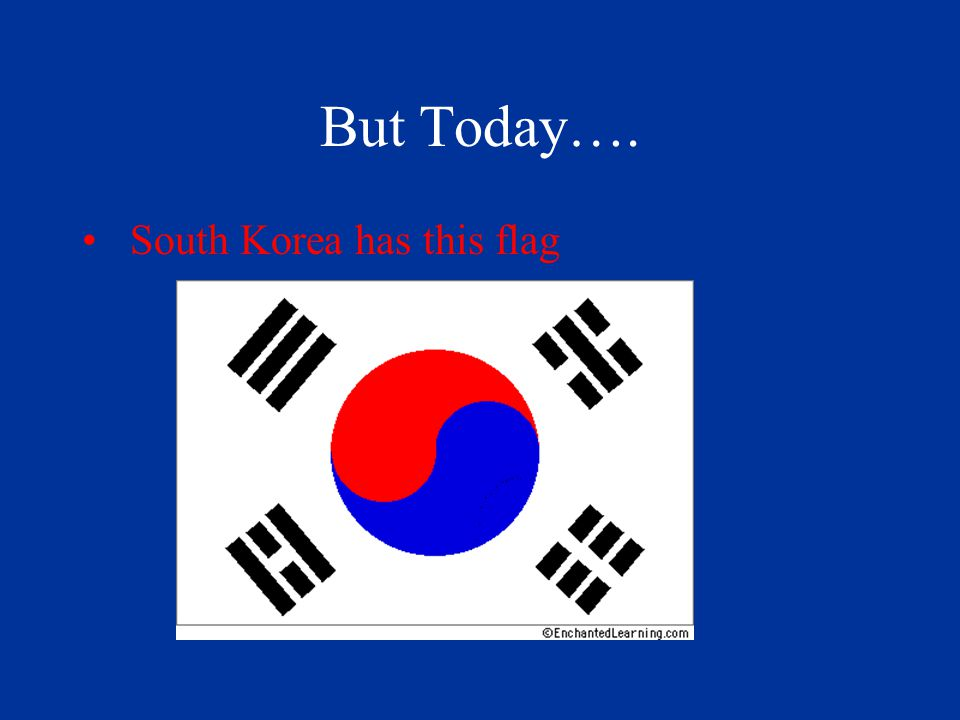 But Today…. South Korea has this flag