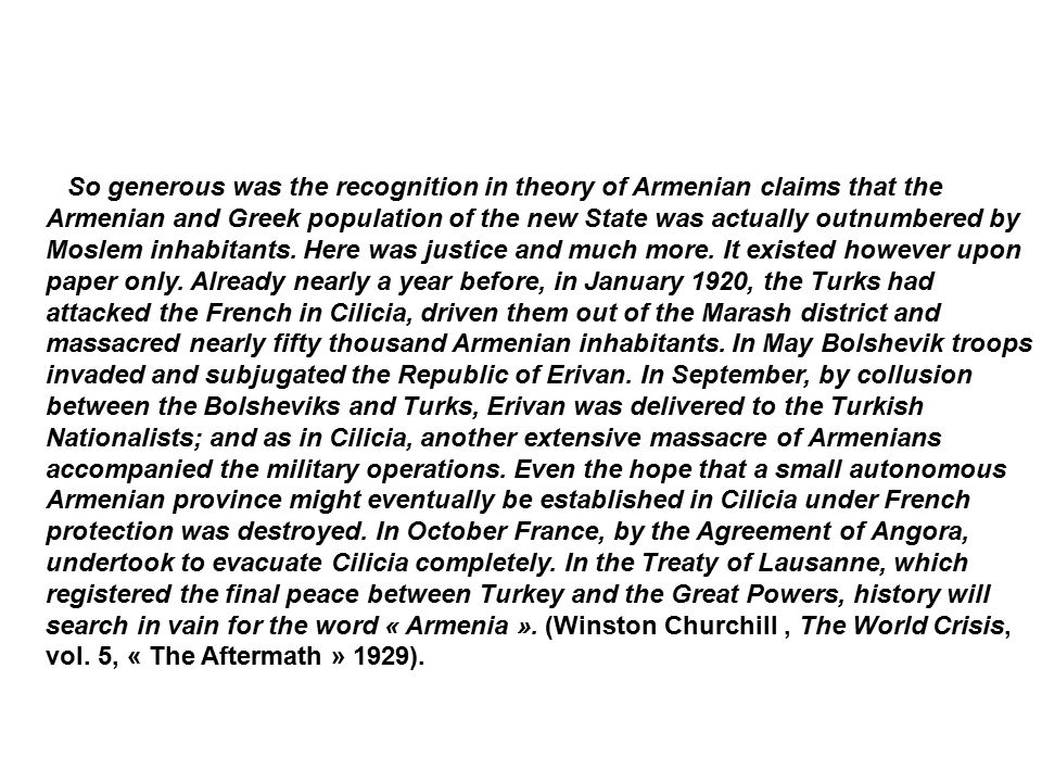 So generous was the recognition in theory of Armenian claims that the Armenian and Greek population of the new State was actually outnumbered by Moslem inhabitants.