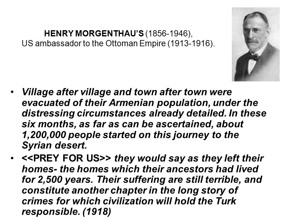 HENRY MORGENTHAU'S (1856-1946), US ambassador to the Ottoman Empire (1913-1916). Village after village and town after town were evacuated of their Arm