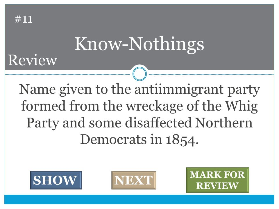 Name given to the antiimmigrant party formed from the wreckage of the Whig Party and some disaffected Northern Democrats in 1854.