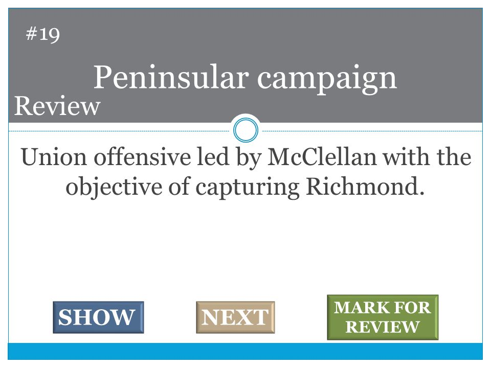 Union offensive led by McClellan with the objective of capturing Richmond. Peninsular campaign #19 SHOWNEXT MARK FOR REVIEW Review