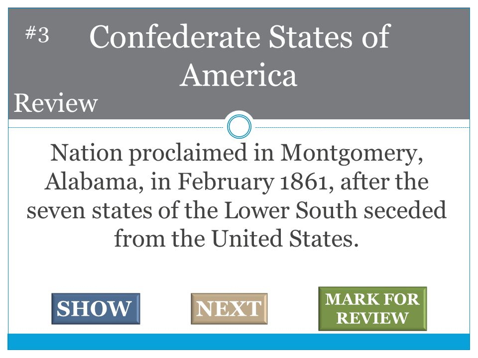 Nation proclaimed in Montgomery, Alabama, in February 1861, after the seven states of the Lower South seceded from the United States.