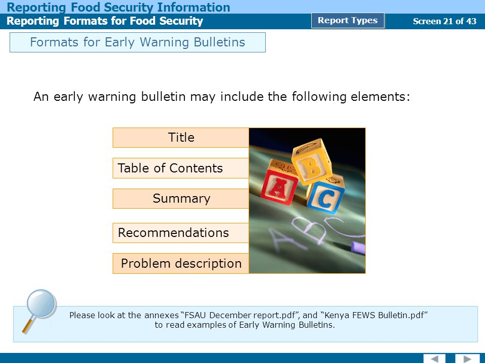 Screen 21 of 43 Reporting Food Security Information Reporting Formats for Food Security Report Types Formats for Early Warning Bulletins An early warn