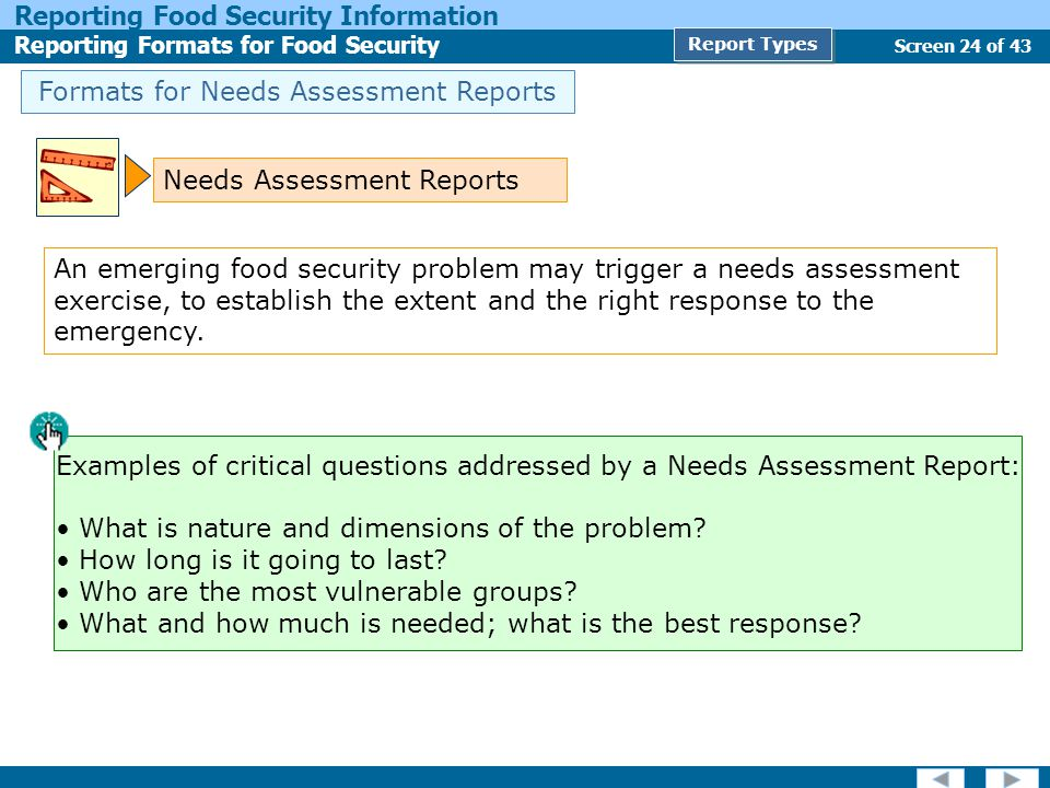 Screen 24 of 43 Reporting Food Security Information Reporting Formats for Food Security Report Types Formats for Needs Assessment Reports Needs Assess