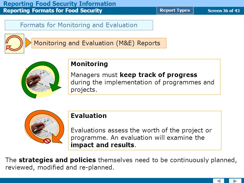 Screen 36 of 43 Reporting Food Security Information Reporting Formats for Food Security Report Types Formats for Monitoring and Evaluation Monitoring