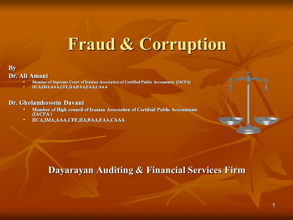 1 Fraud & Corruption By Dr. Ali Amani Member of Supreme Court of Iranian Association of Certified Public Accountants (IACPA) Member of Supreme Court o