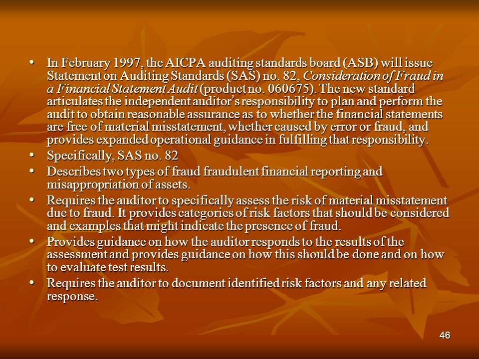 46 In February 1997, the AICPA auditing standards board (ASB) will issue Statement on Auditing Standards (SAS) no. 82, Consideration of Fraud in a Fin