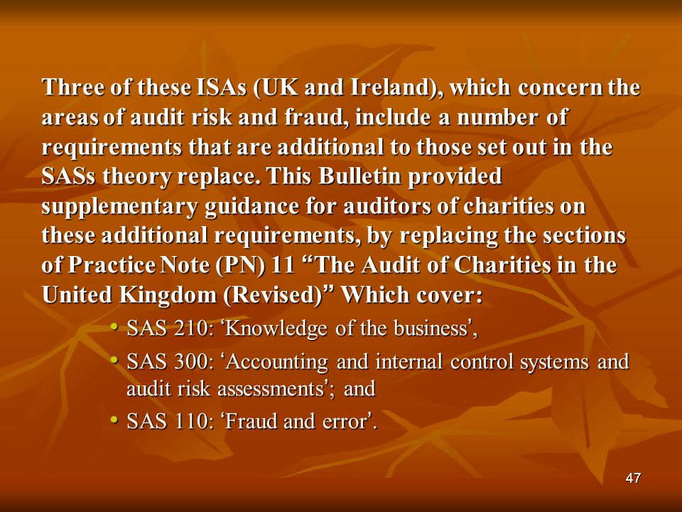47 Three of these ISAs (UK and Ireland), which concern the areas of audit risk and fraud, include a number of requirements that are additional to thos