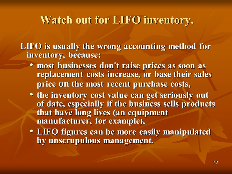 72 Watch out for LIFO inventory. LIFO is usually the wrong accounting method for inventory, because: LIFO is usually the wrong accounting method for i