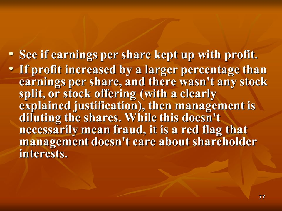 77 See if earnings per share kept up with profit. See if earnings per share kept up with profit. If profit increased by a larger percentage than earni