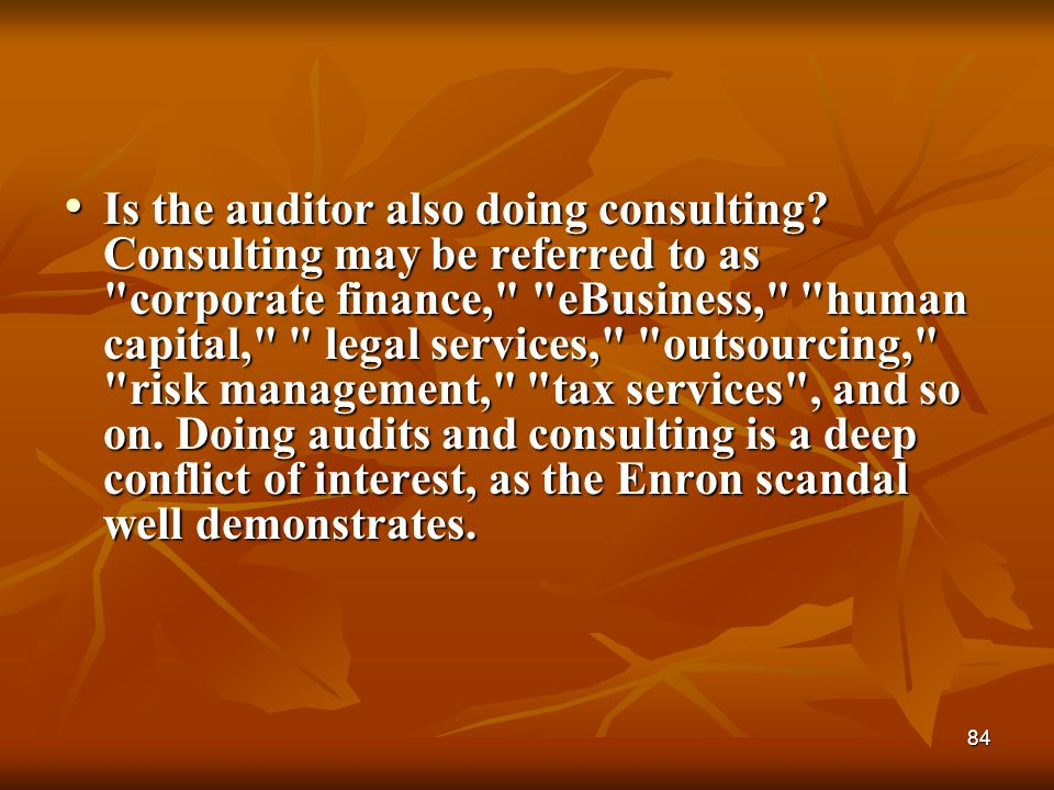 84 Is the auditor also doing consulting? Consulting may be referred to as