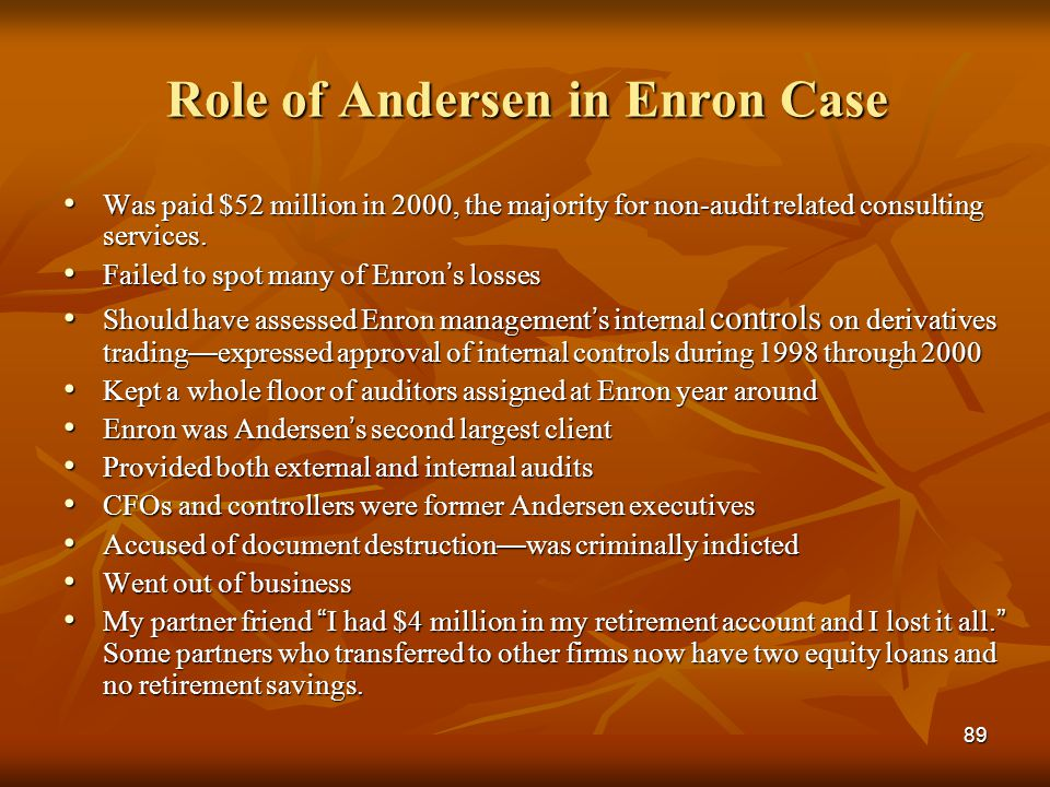 89 Role of Andersen in Enron Case Was paid $52 million in 2000, the majority for non-audit related consulting services. Was paid $52 million in 2000,