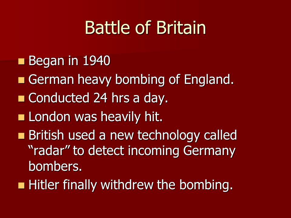 Battle of Britain Began in 1940 Began in 1940 German heavy bombing of England.