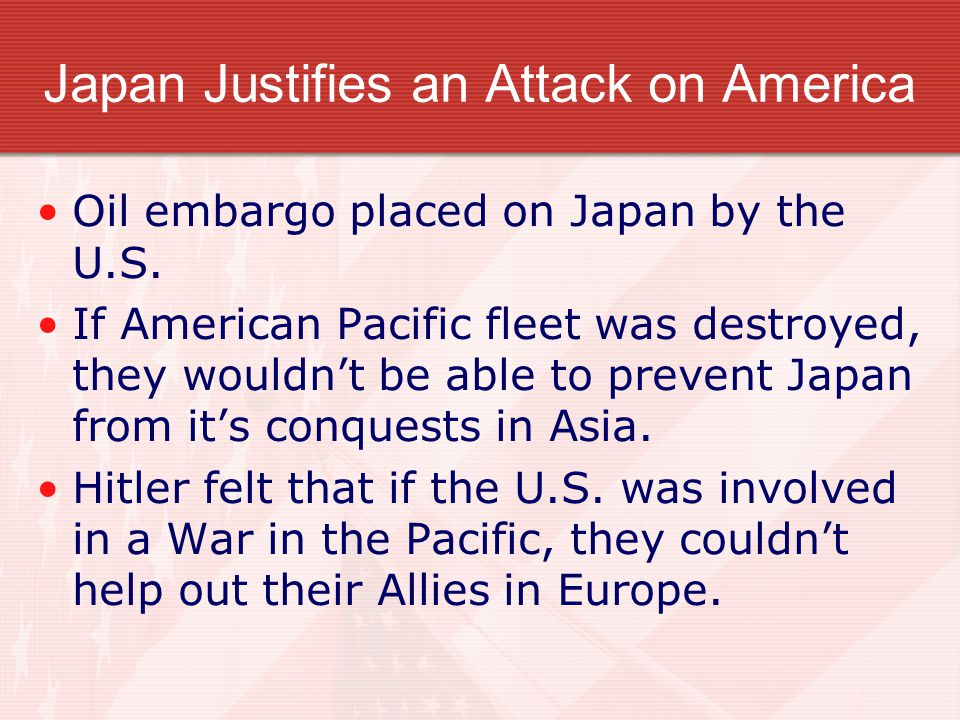 Japan Justifies an Attack on America Oil embargo placed on Japan by the U.S.