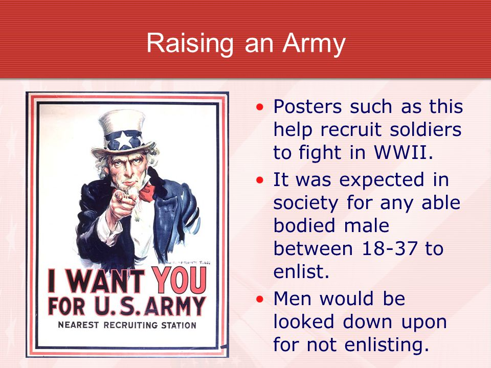 Raising an Army Posters such as this help recruit soldiers to fight in WWII.