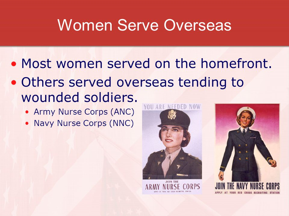 Women Serve Overseas Most women served on the homefront.