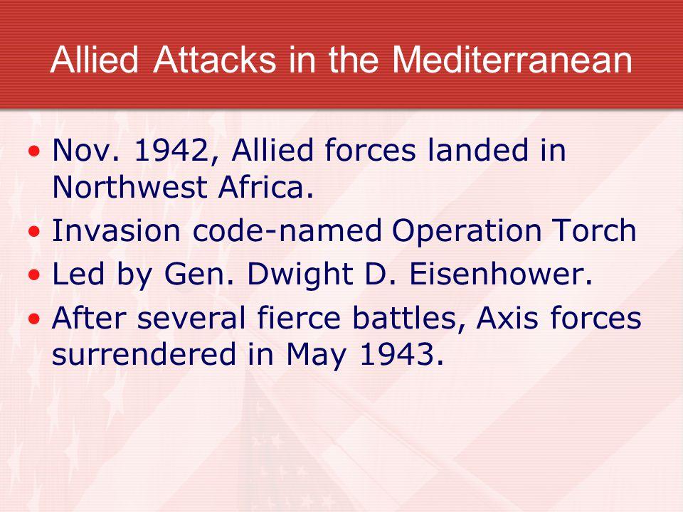 Allied Attacks in the Mediterranean Nov. 1942, Allied forces landed in Northwest Africa.